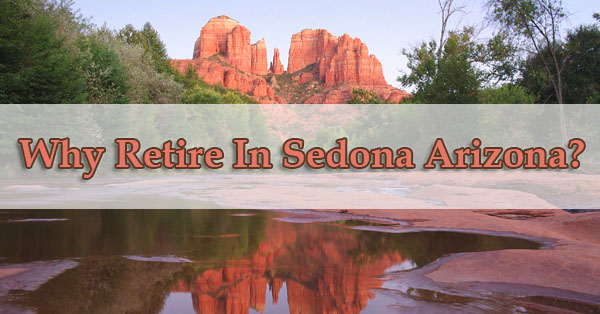 Why Retire In Sedona Arizona?